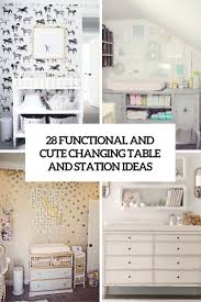 28 Changing Table And Station Ideas That Are Functional And Cute