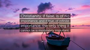 "Cs Lewis Quote On Christianity Best of C S Lewis Quote ""Christianity If False Is Of No Importance And"