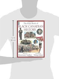the kids book of black canadian history rosemary sadlier qi jun 9781554535873 amazon books