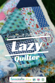 Scrap Quilt Patterns Amazing Scrap Quilt Patterns For The Lazy Quilter FaveCrafts