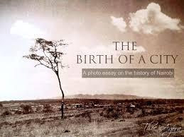 the birth of a city a photo essay on the history of nairobi historyofnairobi