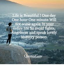 Life Is Beautiful Quotes Inspiration Life Is Beautiful One Day One Hour Minute Will A Not Come Again M
