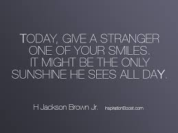 The Stranger Quotes Inspiration H Jackson Brown Jr Smile Quotes Inspiration Boost