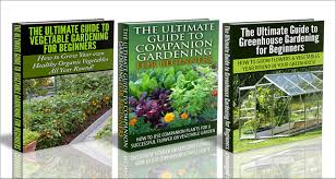 gardening box set 23 the ultimate guide to companion gardening for beginners greenhouse gardening for beginners the ultimate guide to vegetable