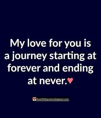 My Love For You Quotes Awesome Love Quotes My Love For You Is A Journey Starting At Forever And