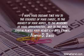 Dream Hope Quotes Best of Newton D Baker Quote I Hope Your Dreams Take You To The Corners Of