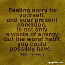 Never Feel Sorry For Yourself Quotes
