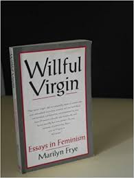 willful virgin essays in feminism marilyn frye  willful virgin essays in feminism 1976 1992 marilyn frye 9780895945532 com books