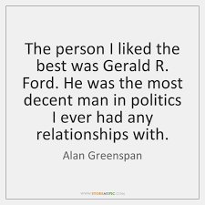 Good Person Quotes Cool The Person I Liked The Best Was Gerald R Ford He Was StoreMyPic