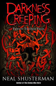 darkness creeping twenty twisted tales by shusterman neal