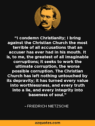 Nietzsche Christianity Quotes Best of Friedrich Nietzsche Quote I Condemn Christianity I Bring Against