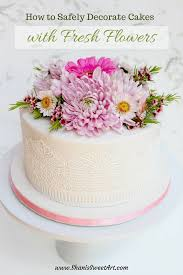 Safely Decorating Cakes With Fresh Flowers Shanis Sweet Art