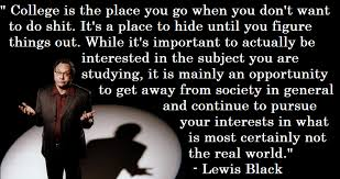 "College is the place you go..."" - Lewis Black [OC] [874 x 462 ... via Relatably.com"