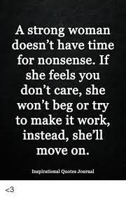 I Don't Beg Quotes A Strong Woman Doesn't Have Time for Nonsense if She Feels Vou Don't 8 9050