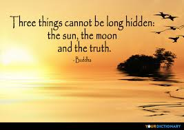 Three Things Cannot Be Long Hidden The Sun The Moon And Th Inspiration Sun Quotes
