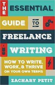 the essential guide to lance writing how to write work and the essential guide to lance writing how to write work and thrive on your own terms zachary petit 9781599639055 com books