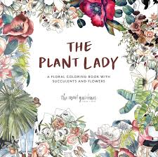 John Henry Floral Design Books The Plant Lady A Floral Coloring Book With Succulents And Flowers