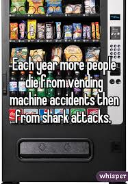 How Many People Are Killed By Vending Machines Delectable Each Year More People Die From Vending Machine Accidents Then From