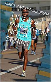 LIFE IS A MARATHON NOT A SPRINT by Carl Avery Cooper