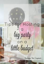 7 Tips for Hosting a Big Party on a Little Budget