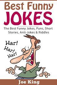 best funny jokes the best funny jokes puns short stories anti