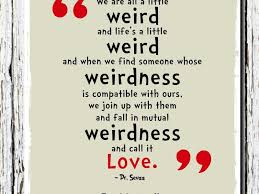 Dr Seuss Weird Love Quote Poster Gorgeous Dr Seuss Weird Love Quote Poster Unique Stylish Dr Seuss Weird Quote
