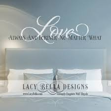 love always forever and no matter what vinyl wall decal master bedroom