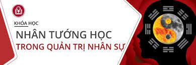 Nhân tướng trong quản trị nhân sự tại TPHCM - Giảm 25% học phí