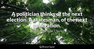 election quotes brainyquote a politician thinks of the next election a statesman of the next generation