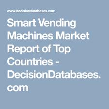 Vending Machine Report Impressive Smart Vending Machines Market Report Of Top Countries