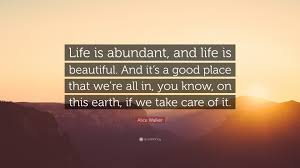 "Life Is Beautiful With You Quotes Best Of Alice Walker Quote ""Life Is Abundant And Life Is Beautiful And"