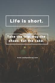 Life Is Short Buy The Shoes Quote Inspiring Famous Quotes About