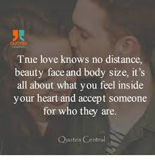 Quotes About Size And Beauty Best of QUOTES CENTRAL True Love Knows No Distance Beauty Face And Body Size