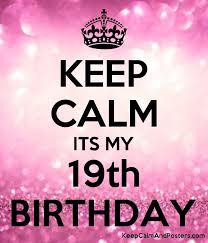 Free Birthday Posters Keep Calm Its My 19th Birthday Keep Calm And Posters Generator
