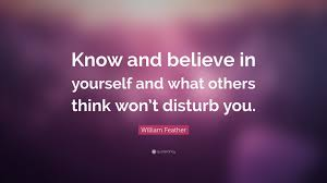 "Think Of Others Before Yourself Quotes Best of William Feather Quote ""Know And Believe In Yourself And What Others"