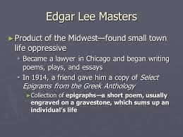 modern post modern contemporary poetry modern poetry  4 edgar lee masters ▻ product of the midwest found small town life