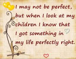I Love My Children Quotes Classy Quote I May Not Be Perfect But When I Look At My Children I Know