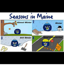 Me On Construction Road O Maine Meme Almost Stop 4 Seasons 1 Winter Still In 2 Work me