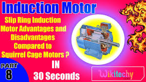 slip ring induction motor advanes and disadvanes pared to squirrel cage motors