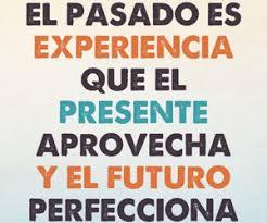 Resultado de imagen para el pasado es una experiencia que el presente