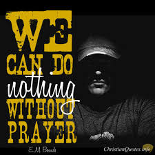 To Be A Christian Without Prayer Quote Best Of E M Bounds Quote Nothing Can Be Done Without Prayer