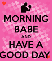 Good Morning Babe Quotes Best of 24 Best Have A Good Day Images