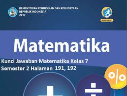 Materi matematika kelas 7 kurikulum 2013, tidak jauh berubah seperti kurikulum ktsp, pada kurikulum 2013 juga terdapat pelajaran matematika yang akan diajarkan untuk kurikulum 2013. Kunci Jawaban Matematika Kelas 7 Semester 2 Halaman 191 192 Kosingkat