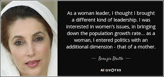 Leadership Quotes By Women Stunning Benazir Bhutto Quote As A Woman Leader I Thought I Brought A