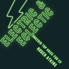 Electric & Eclectic with Roger Atkins - LinkedIn Top Voice for EV