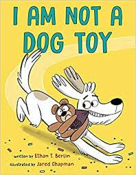 <b>I Am</b> Not a <b>Dog</b> Toy: Berlin, Ethan T., Chapman, Jared ...