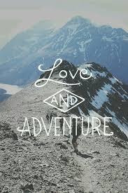 Love Adventure Quotes Impressive Love And Adventure Nature Adventure Quotes Pinterest