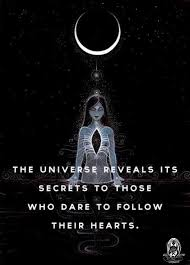The Universe Reveals Its Secrets To Those Who Follow Their Hearts