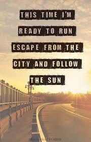 Inspirational Escape Quotes About Follow The Sun Golfian Best Escape Quotes