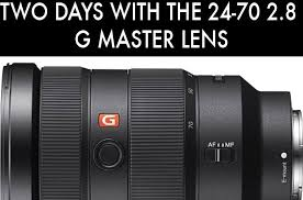 sony 24 70 2 8. two days with the sony g master 24-70 f/2.8 lens 24 70 2 8 o